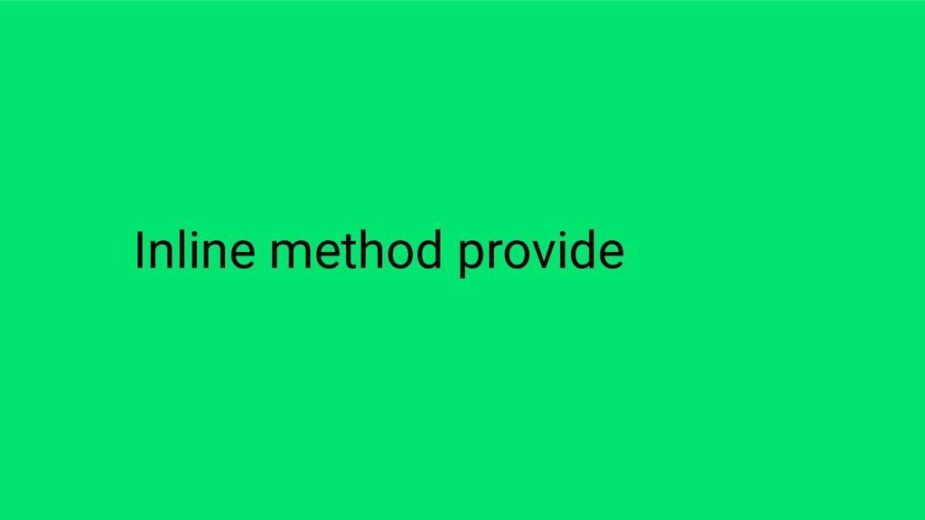 Inline method provide