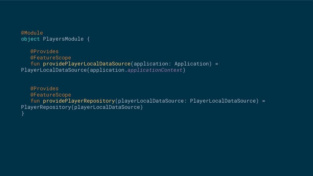 @Module object PlayersModule { @Provides @Featu...