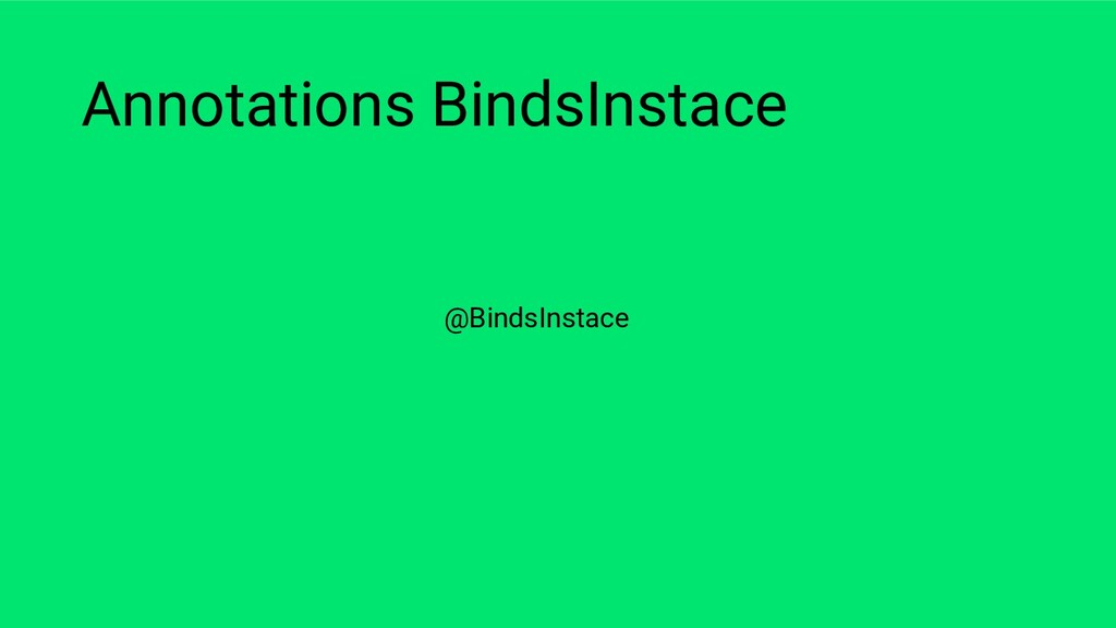 Annotations BindsInstace @BindsInstace