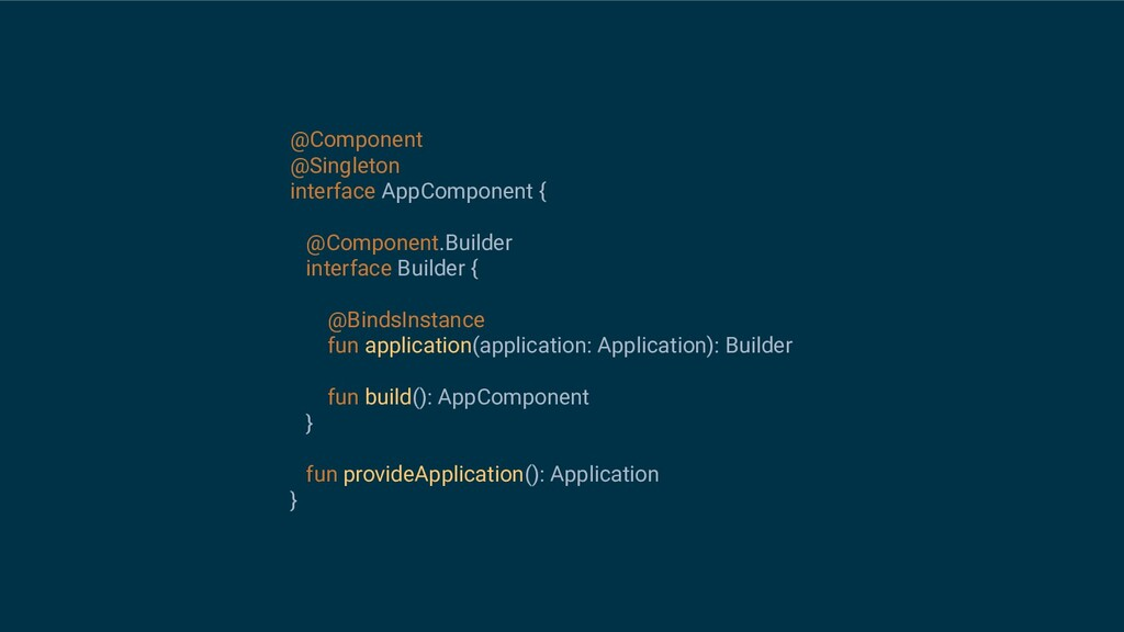 @Component @Singleton interface AppComponent { ...