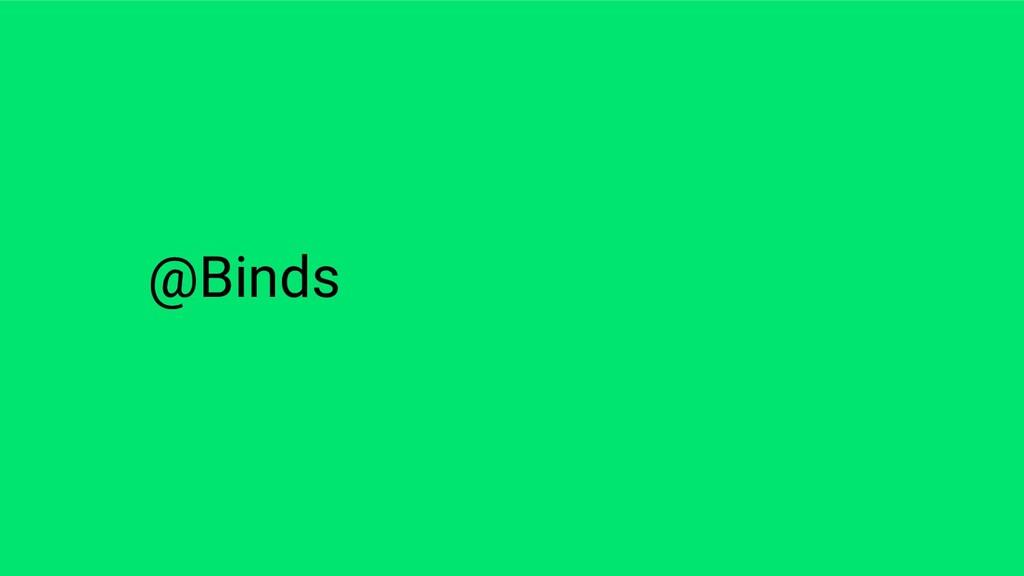 @Binds