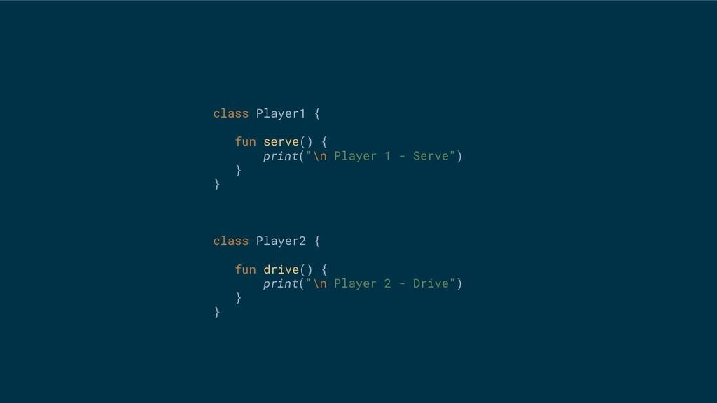 "class Player1 { fun serve() { print(""\n Player ..."