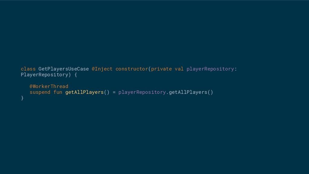 class GetPlayersUseCase @Inject constructor(pri...