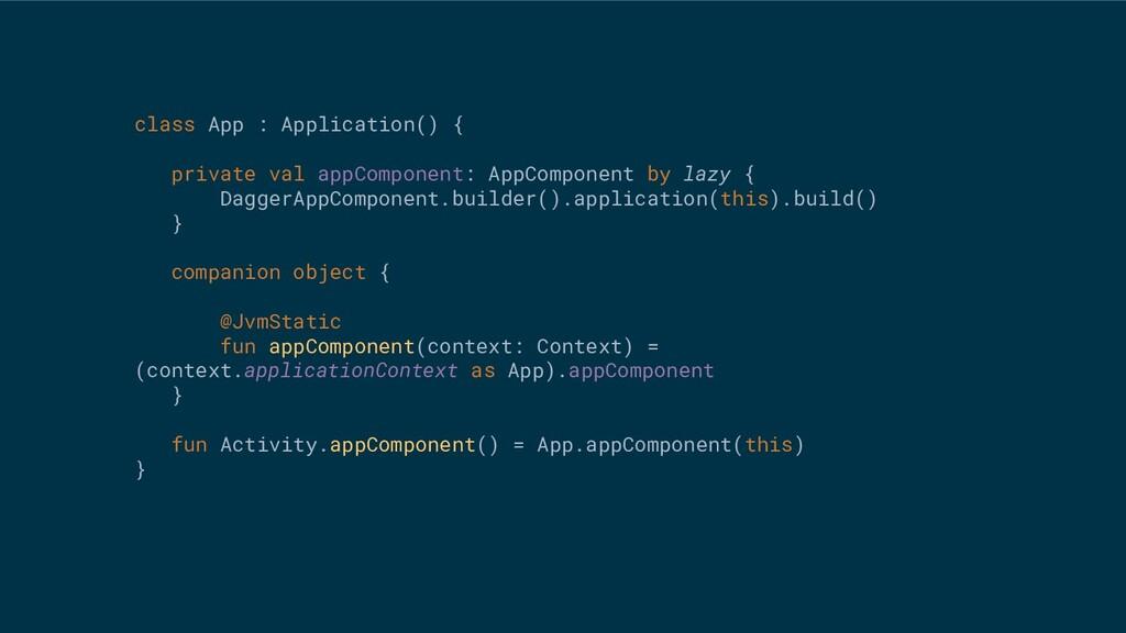 class App : Application() { private val appComp...