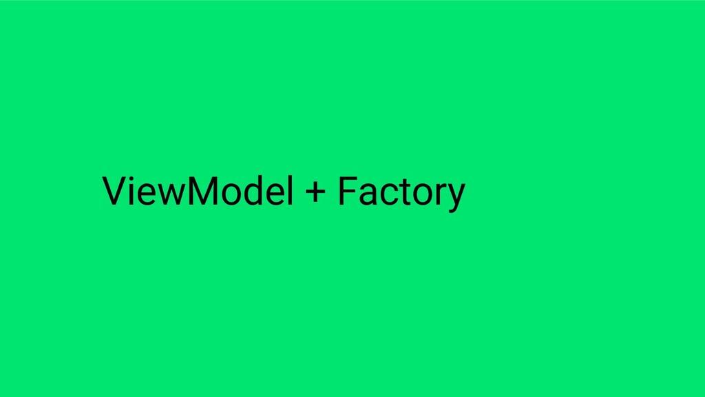 ViewModel + Factory