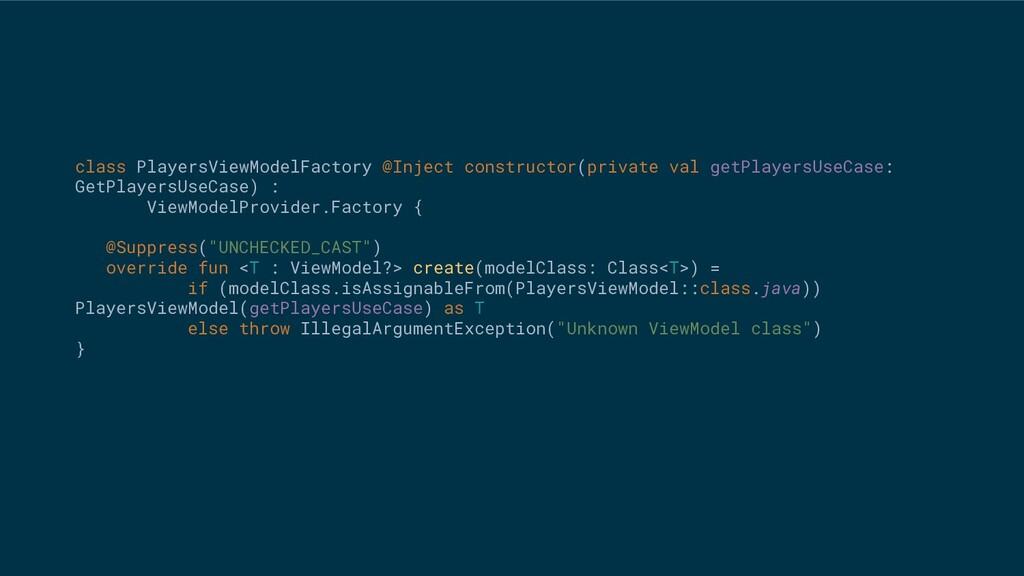 class PlayersViewModelFactory @Inject construct...