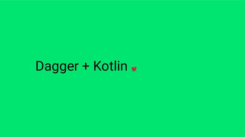 Dagger + Kotlin ❤