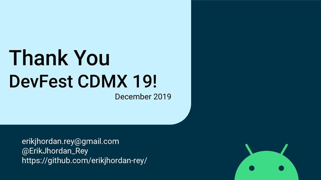 Thank You DevFest CDMX 19! December 2019 erikjh...