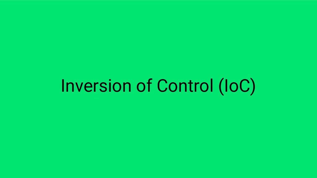 Inversion of Control (IoC)