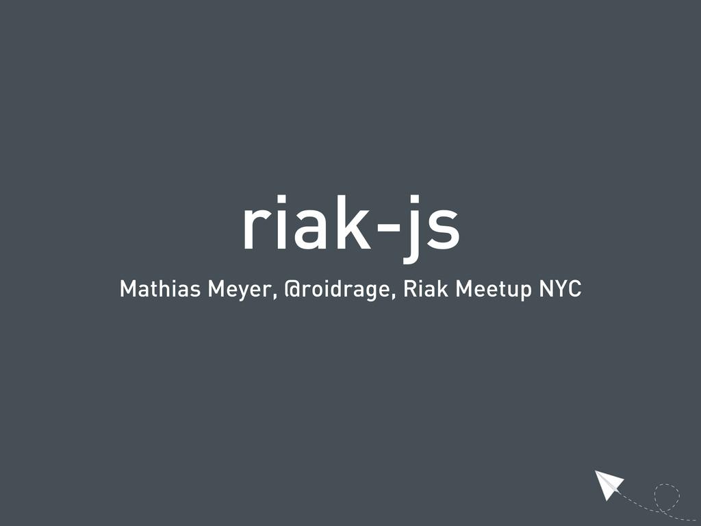 riak-js Mathias Meyer, @roidrage, Riak Meetup N...