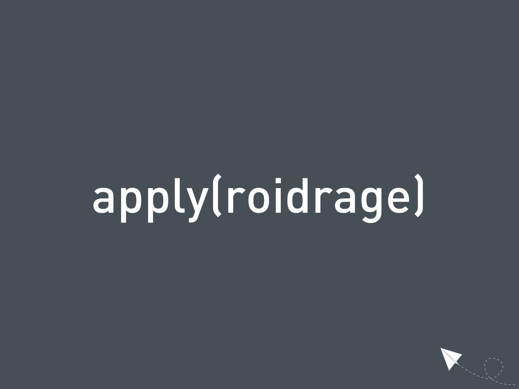apply(roidrage)