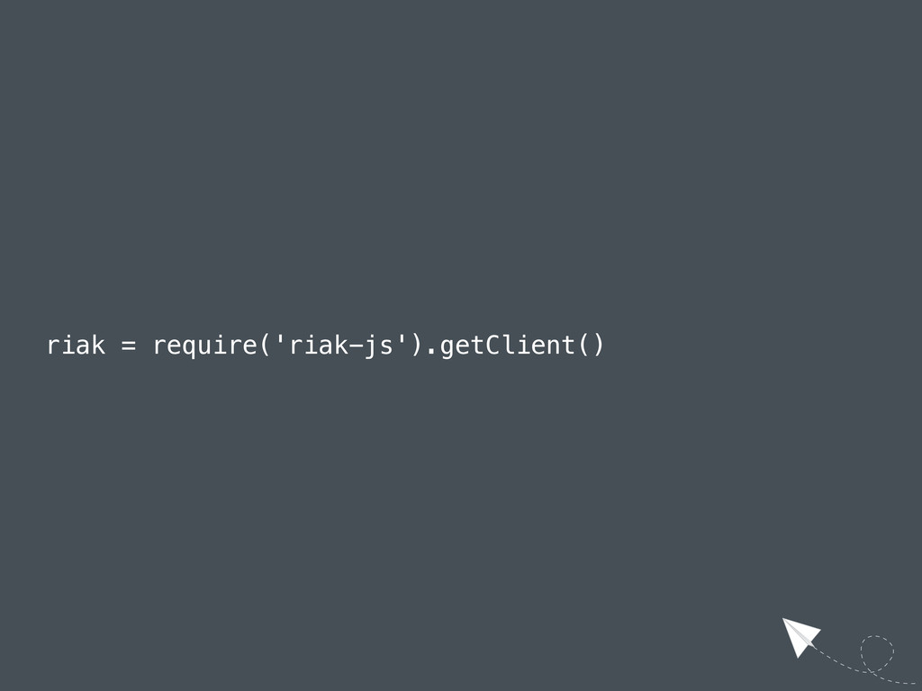 riak = require('riak-js').getClient()