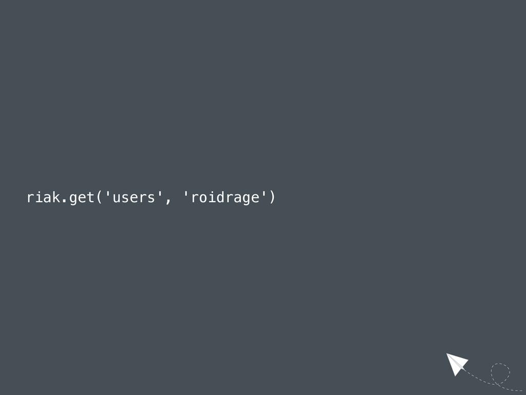 riak.get('users', 'roidrage')