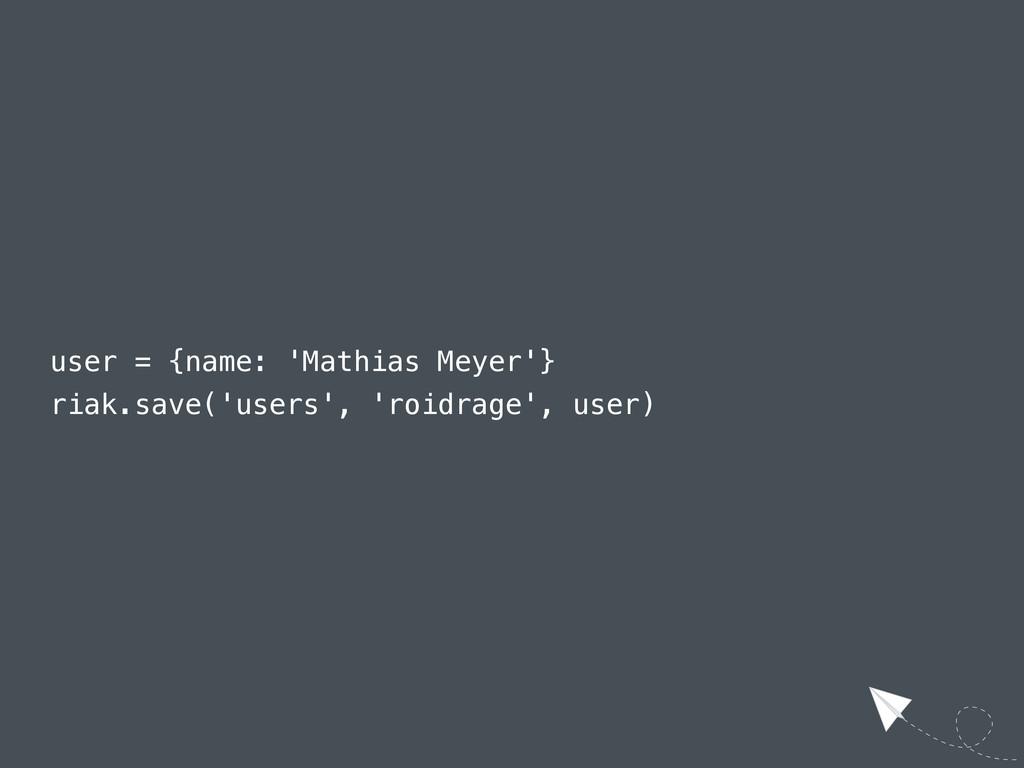 user = {name: 'Mathias Meyer'} riak.save('users...