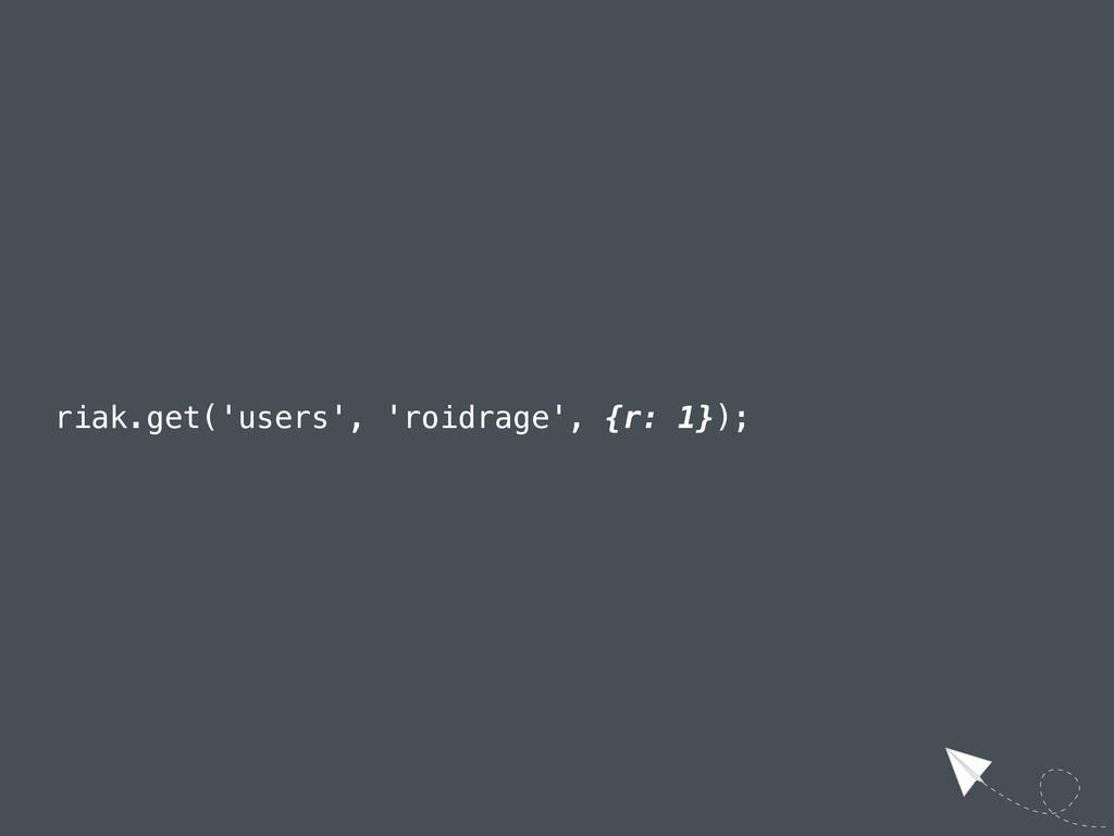 riak.get('users', 'roidrage', {r: 1});