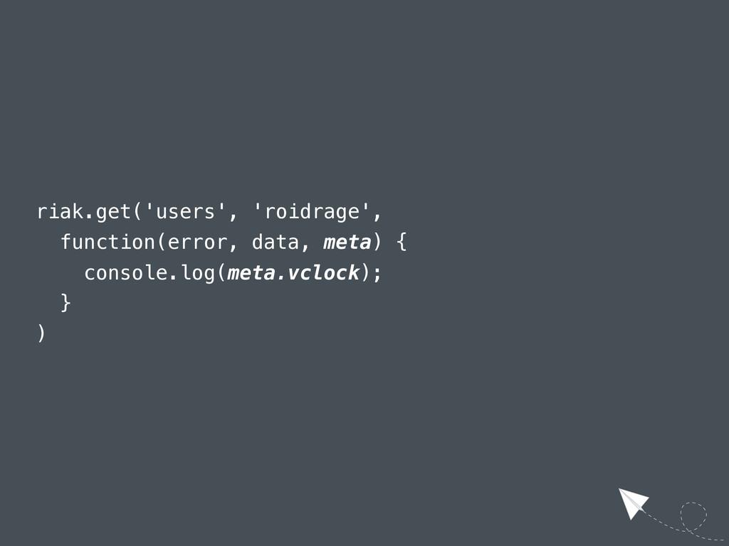 riak.get('users', 'roidrage', function(error, d...