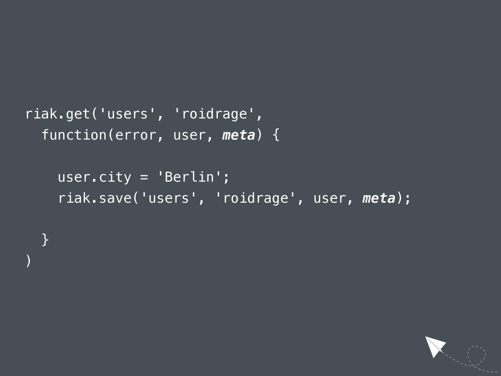 riak.get('users', 'roidrage', function(error, u...