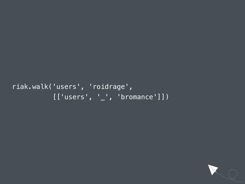 riak.walk('users', 'roidrage', [['users', '_', ...