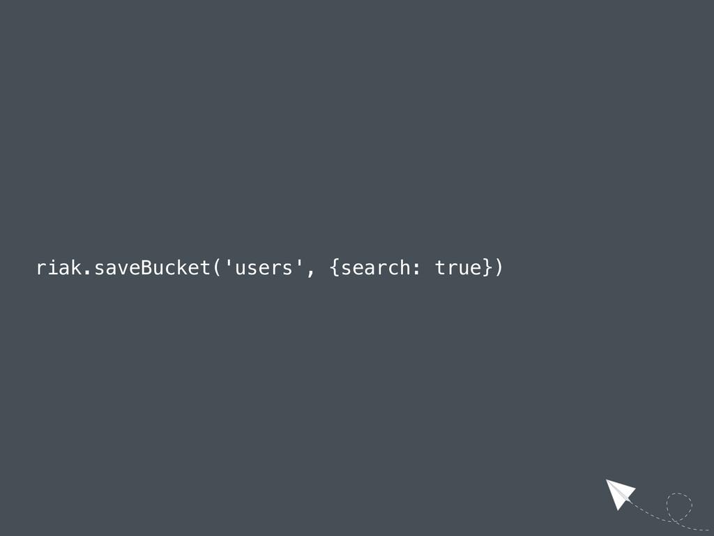 riak.saveBucket('users', {search: true})