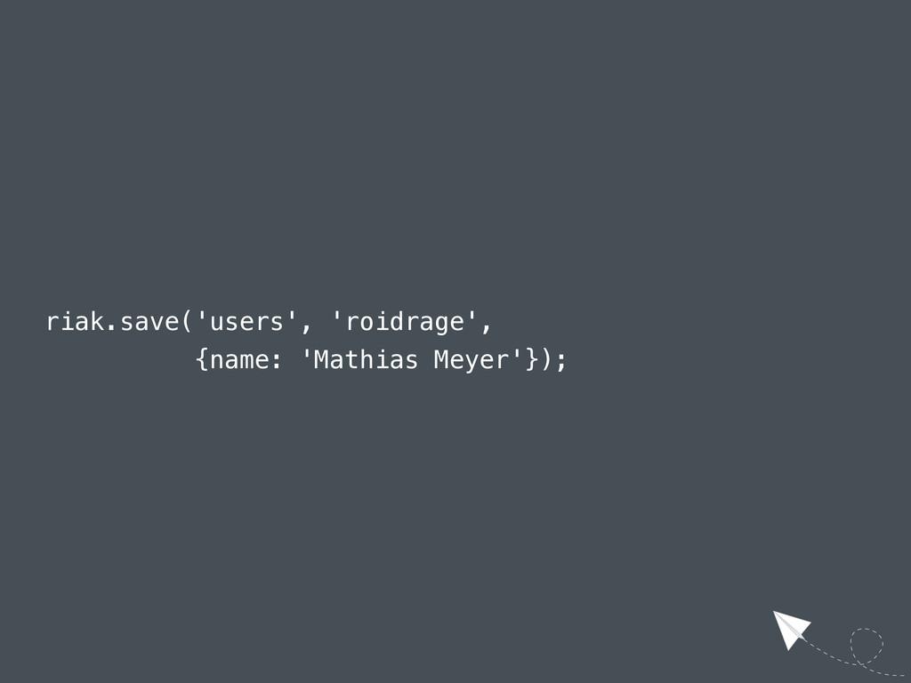 riak.save('users', 'roidrage', {name: 'Mathias ...