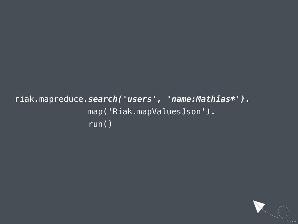 riak.mapreduce.search('users', 'name:Mathias*')...