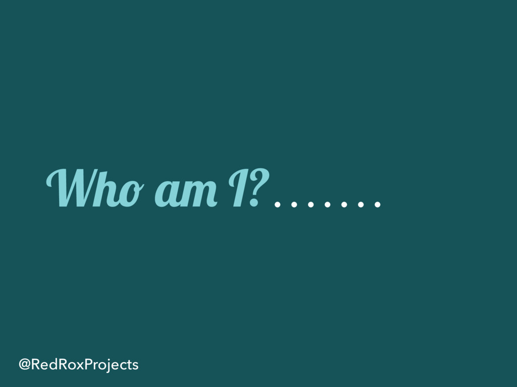 Who am I? @RedRoxProjects