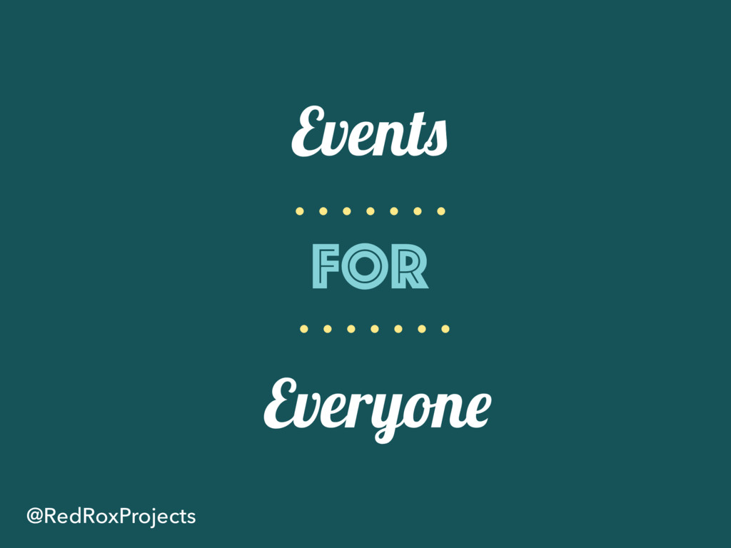 Events for Everyone @RedRoxProjects