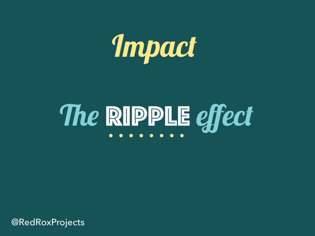 Impact @RedRoxProjects The Ripple effect