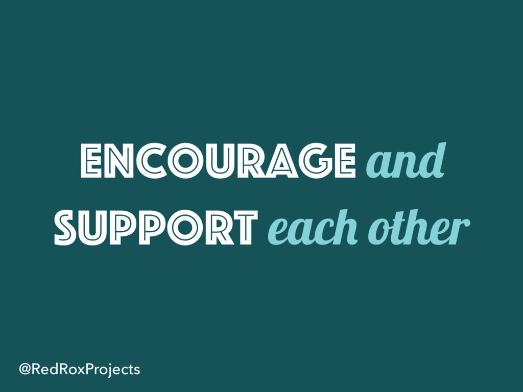 Encourage and support each other @RedRoxProjects