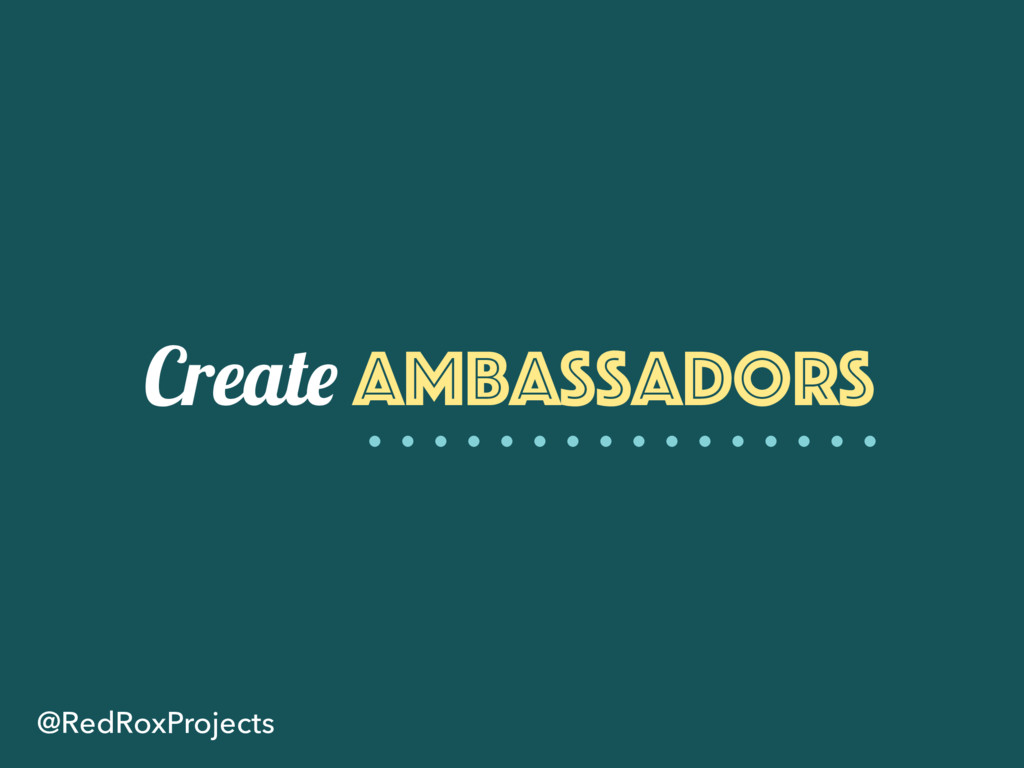 Create ambassadors @RedRoxProjects
