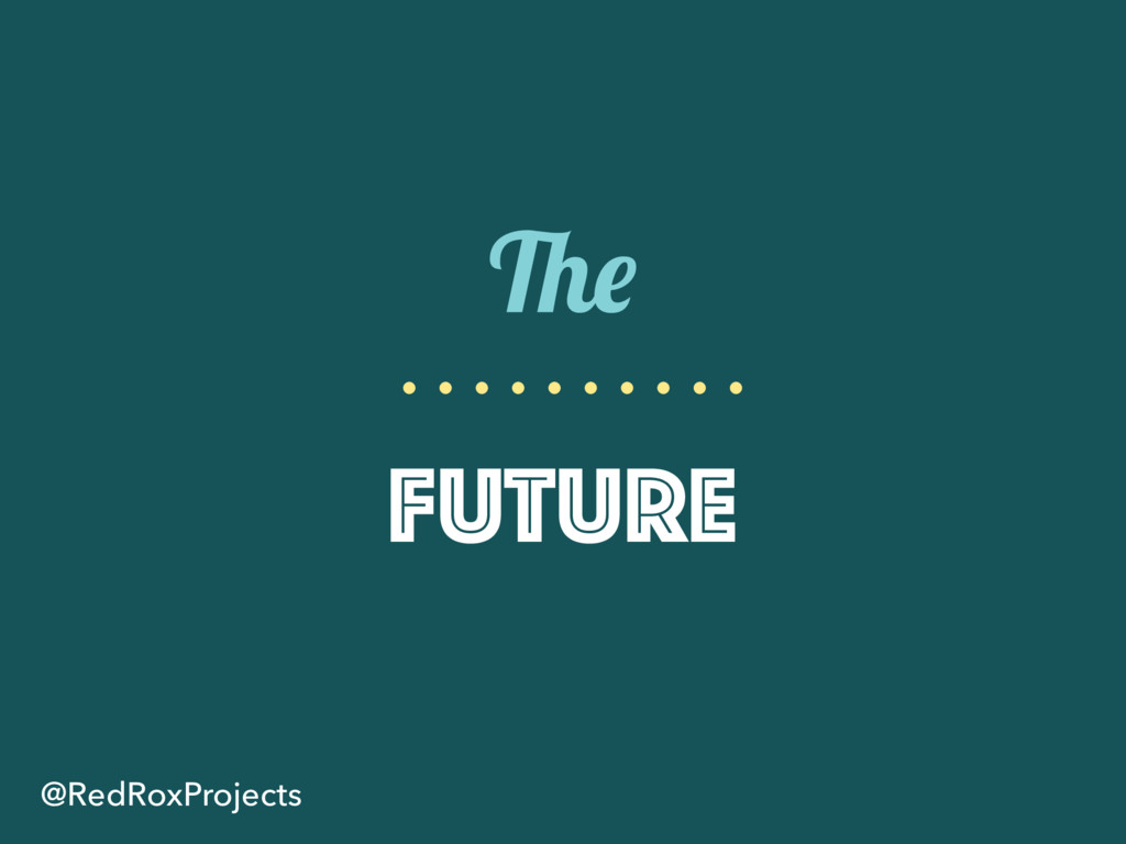 The Future @RedRoxProjects