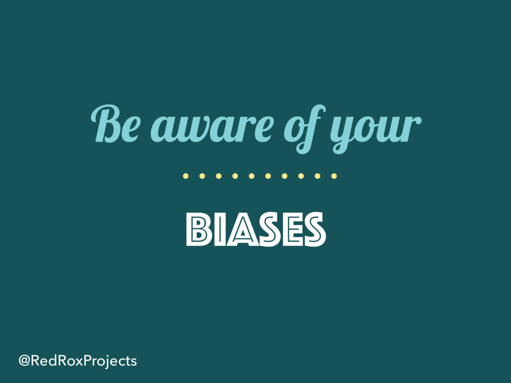 Be aware of your biases @RedRoxProjects