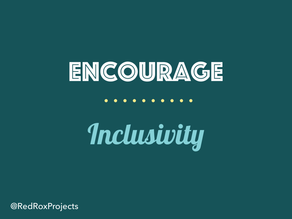 Encourage Inclusivity @RedRoxProjects
