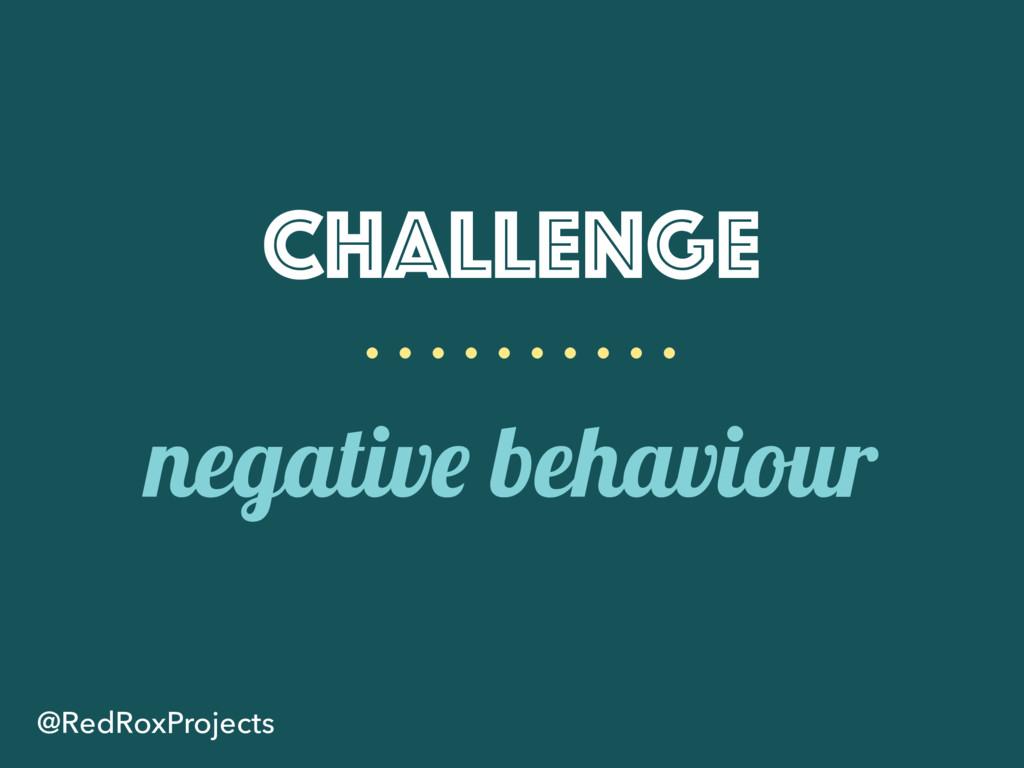 Challenge negative behaviour @RedRoxProjects