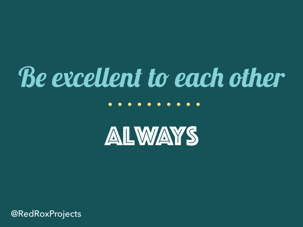 Be excellent to each other Always @RedRoxProjec...
