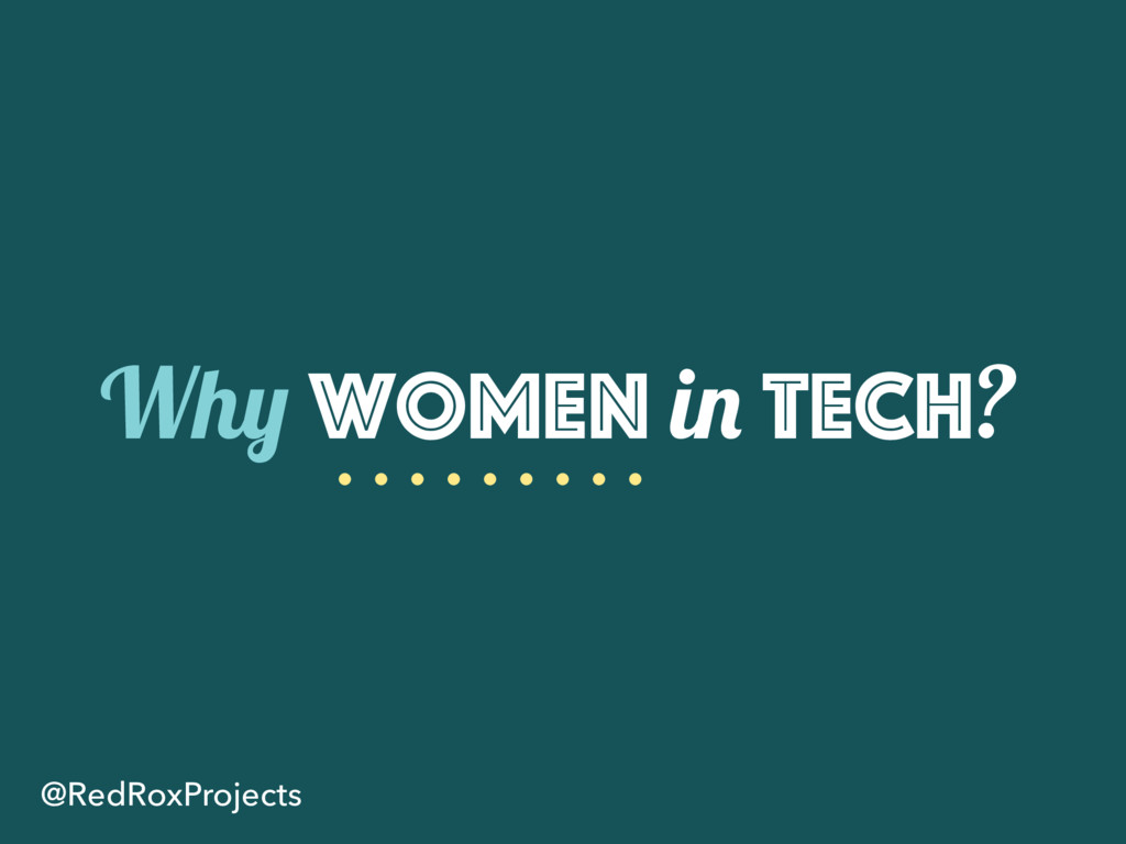 Why Women in Tech? @RedRoxProjects
