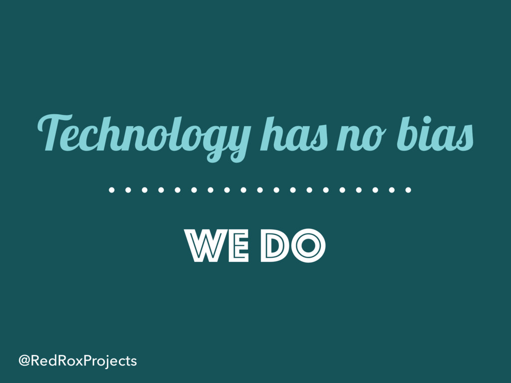 Technology has no bias we do @RedRoxProjects