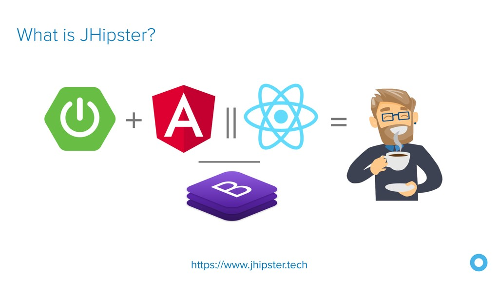 What is JHipster? https://www.jhipster.tech
