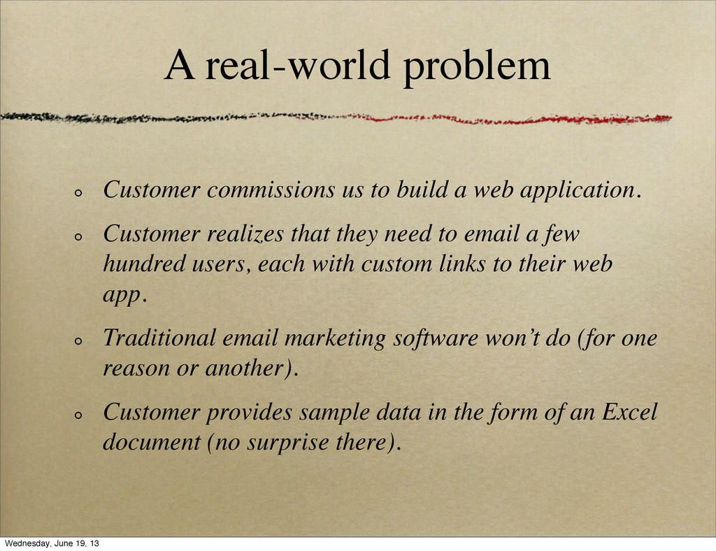 A real-world problem Customer commissions us to...