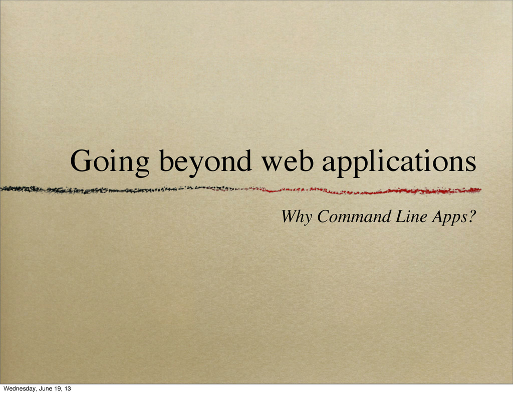 Going beyond web applications Why Command Line ...