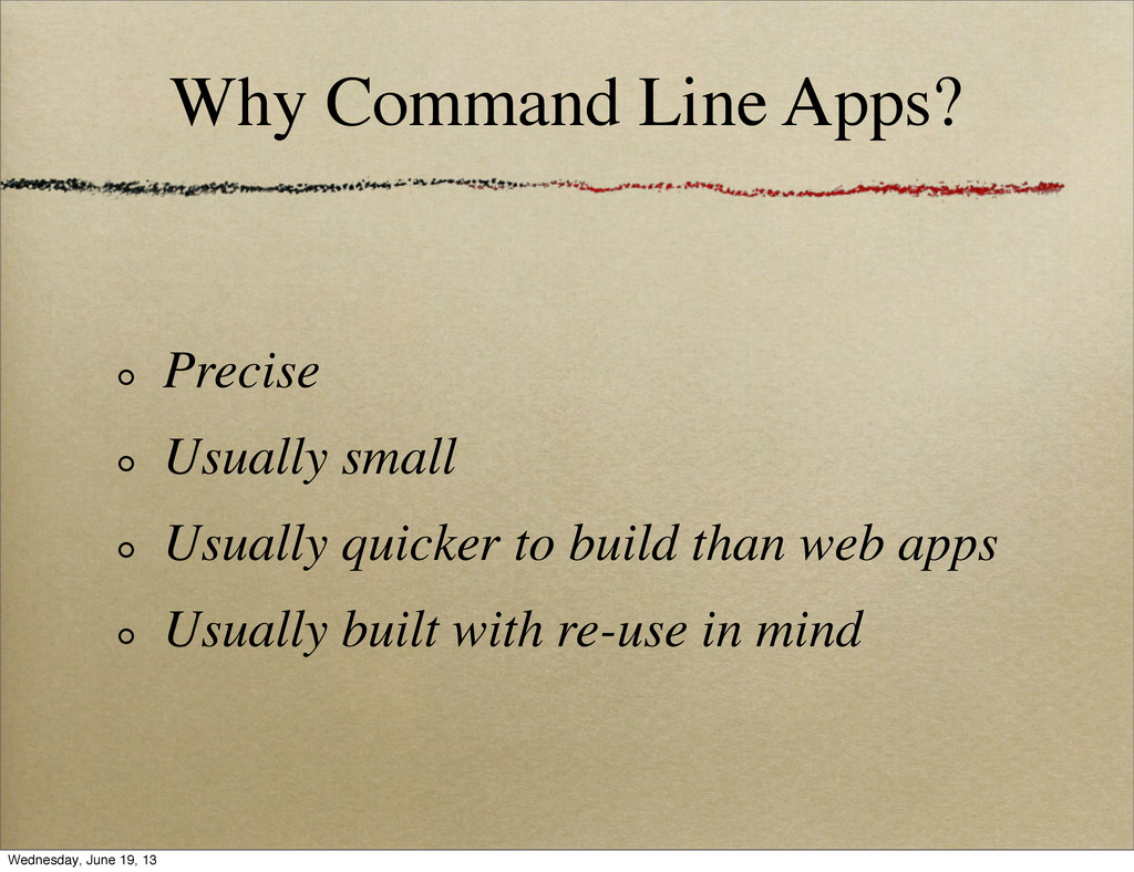 Why Command Line Apps? Precise Usually small Us...