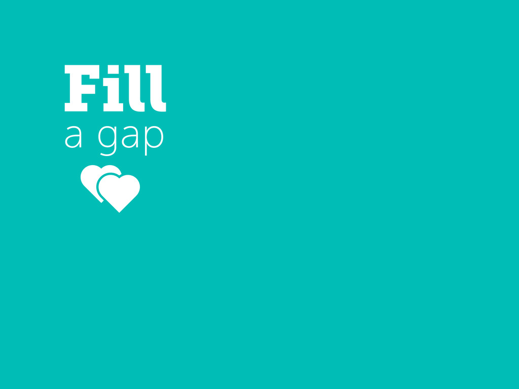 Fill a gap