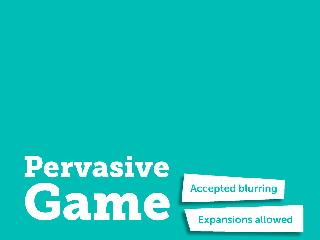 Pervasive Game Accepted blurring Expansions all...
