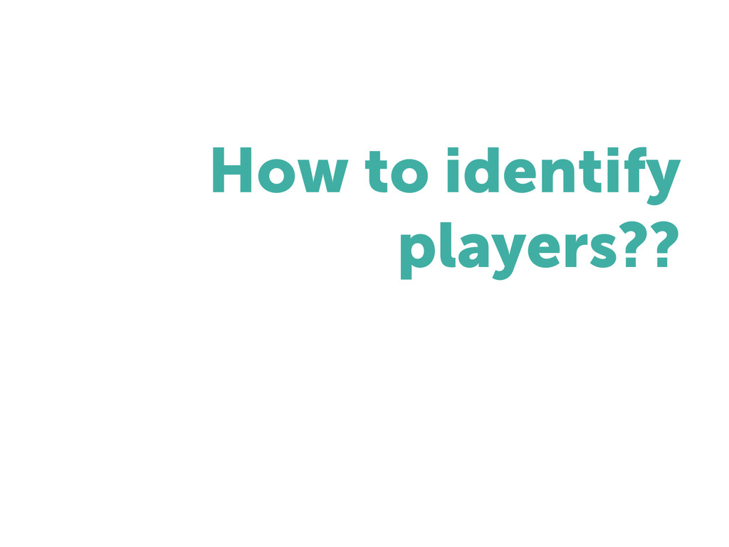 How to identify players??
