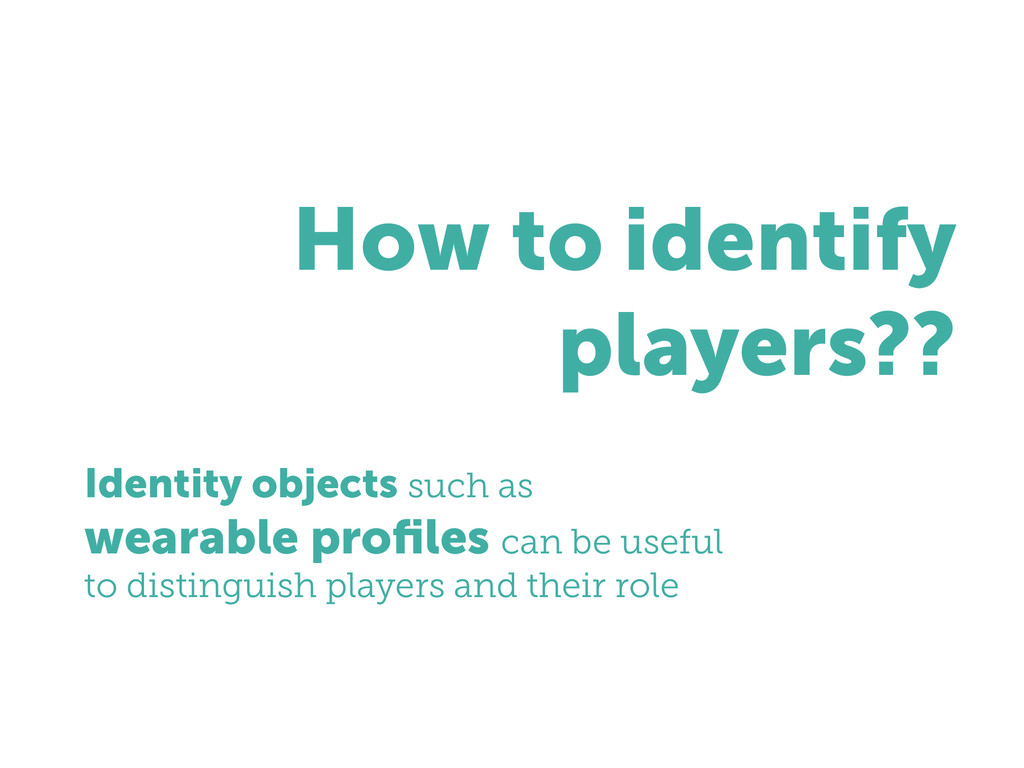 How to identify players?? Identity objects such...