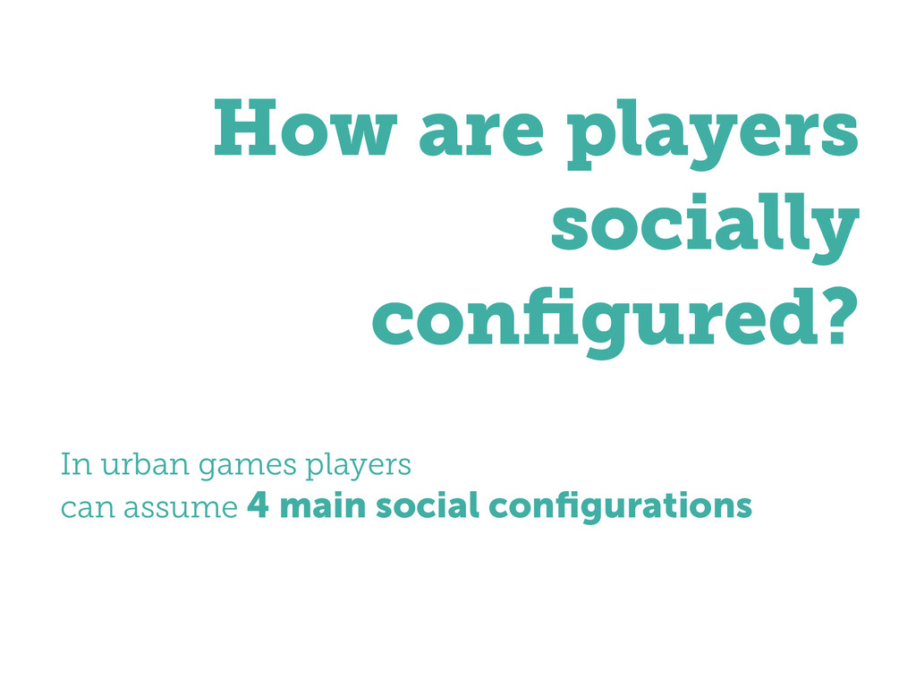 ! How are players socially configured? ! In urba...