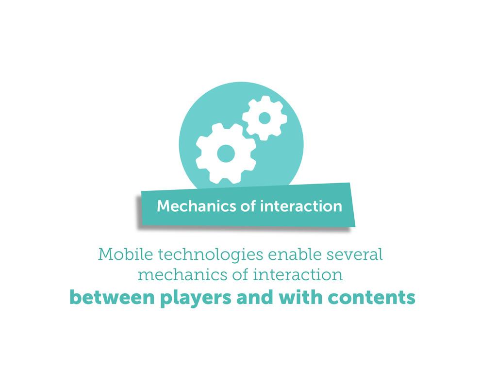 ! Mobile technologies enable several mechanics ...