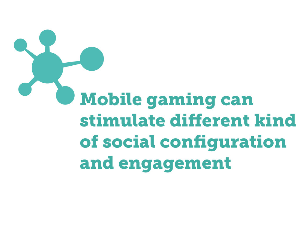Mobile gaming can stimulate di erent kind of so...