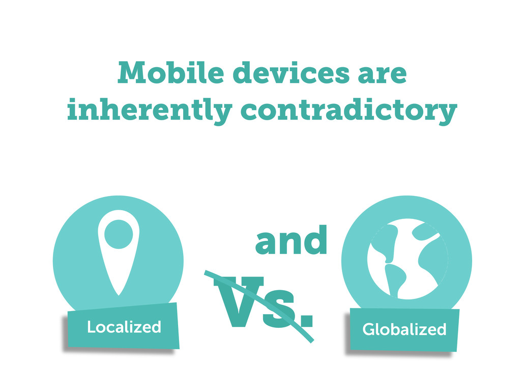 Mobile devices are inherently contradictory Loc...