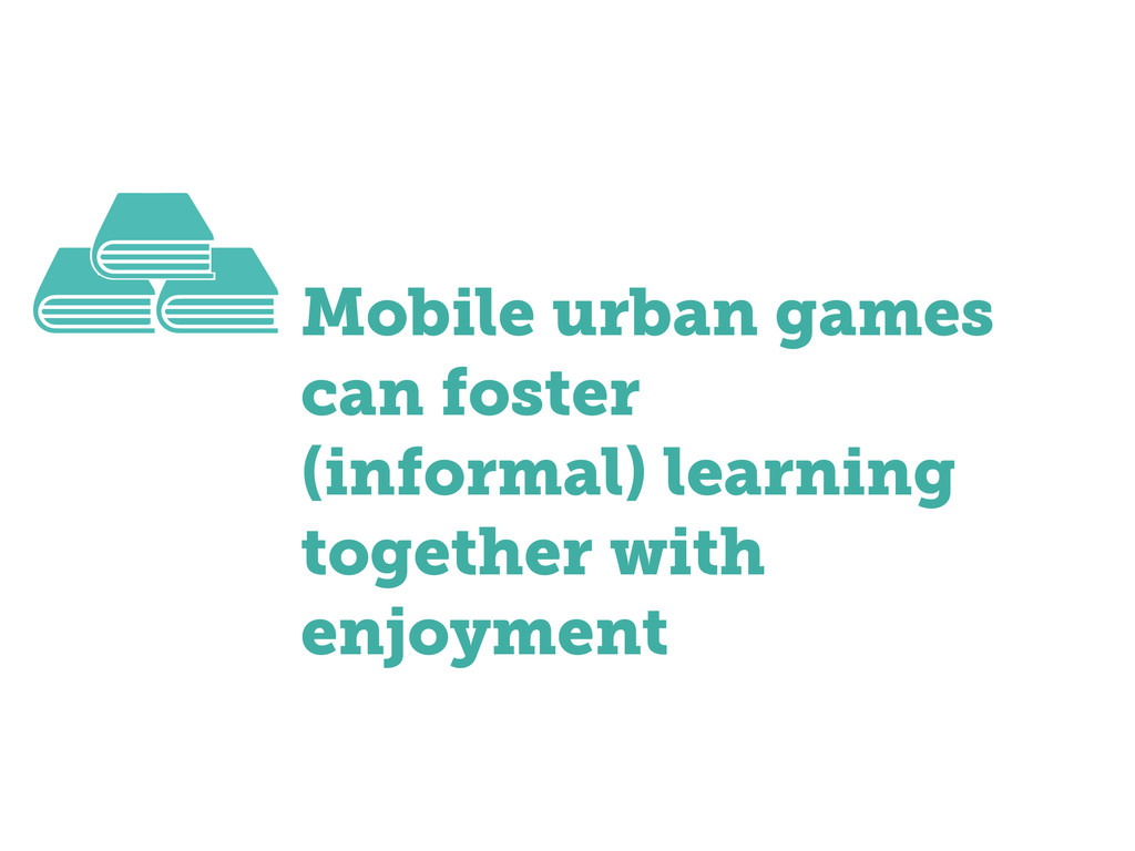 Mobile urban games can foster (informal) learni...